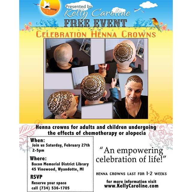 """Celebration Henna Crowns"" takes place THIS Saturday, February 27, 2016 from 2:00 to 5:00 p.m. at Bacon Memorial District Library 45 Vinewood, Wyandotte, MI 48192 Henna Crowns offer a beautiful alternative to the traditional hats, scarves, and wigs that many use. Henna is a natural way to beautify the body and celebrate life. This is a free event for anyone who has lost his or her hair due to chemotherapy or alopecia. ""Kelly decorated my bald head when I lost all my hair to chemo treatment."" said Patricia Berry from Ypsilanti. ""The design was beautiful and her presence was lovely at the celebration henna party we threw to mark the event. She's an amazing artist, a consummate business professional and a good soul."" The event is free, so call to reserve your spot (734) 536-1705 or visit www.kellycaroline.com for more information #henna #hennas #hennaartist #kellycaroline #detroit #ypsilanti #ypsi #michigan #wyandotte #chemotherapy #alopecia #cancer #hennacrown #mandala #floral #hennadesign #yoga #yogi #downriver #downrivermi"